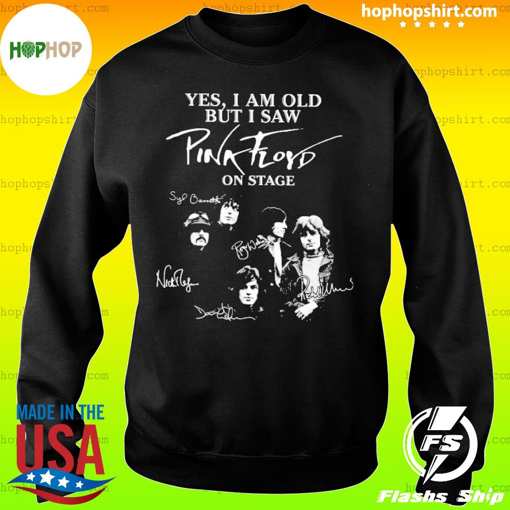 Yes I am old but I saw pink floyd on stage sinatural s Sweater