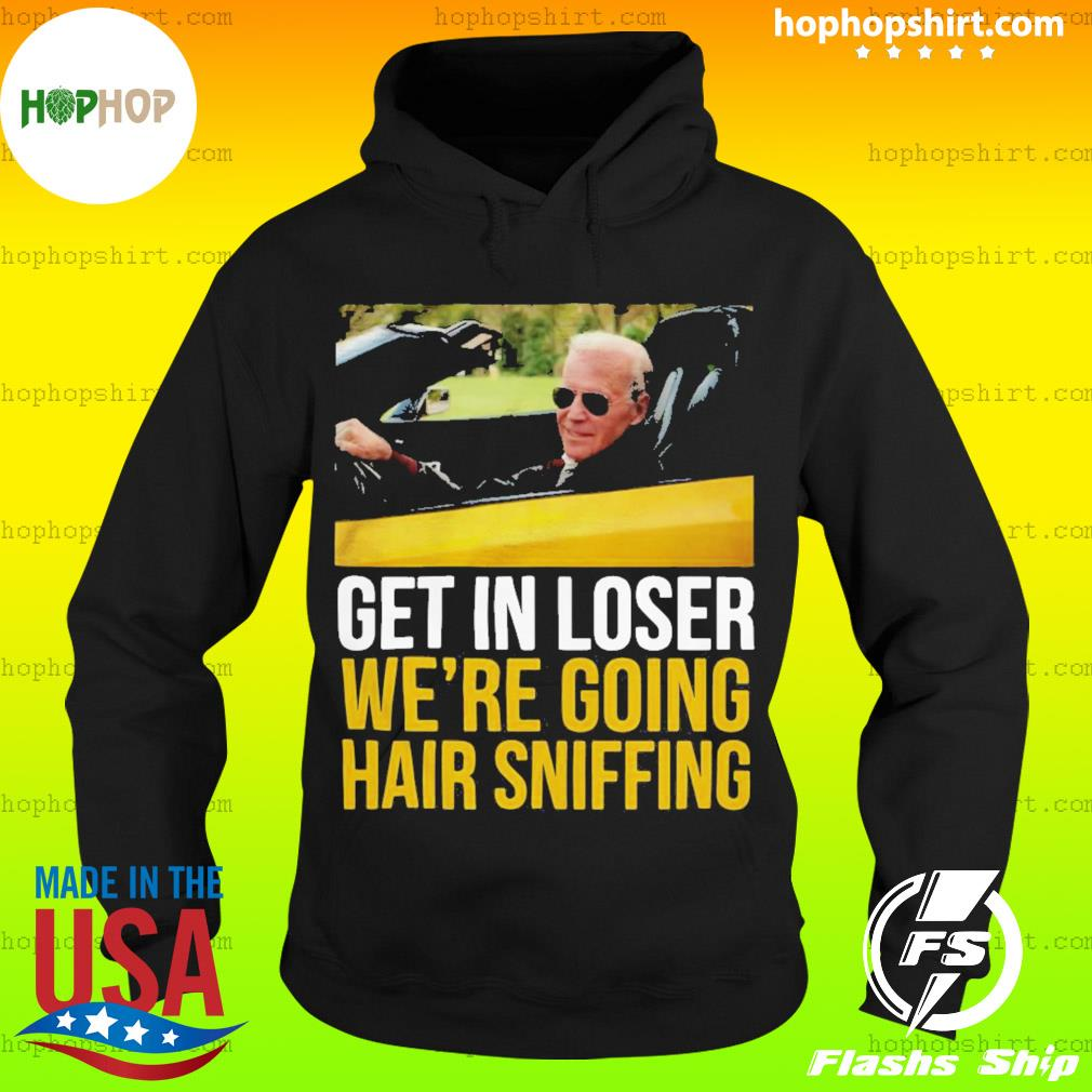 Get in loser we're going hair sniffing s Hoodie