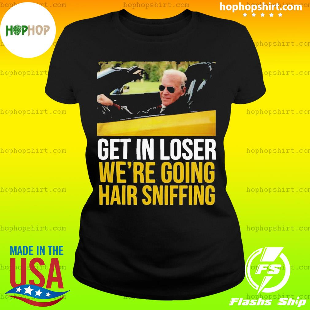 Get in loser we're going hair sniffing s Ladies Tee