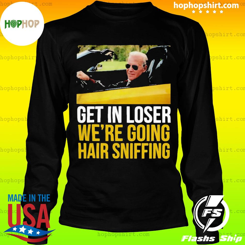Get in loser we're going hair sniffing s LongSleeve