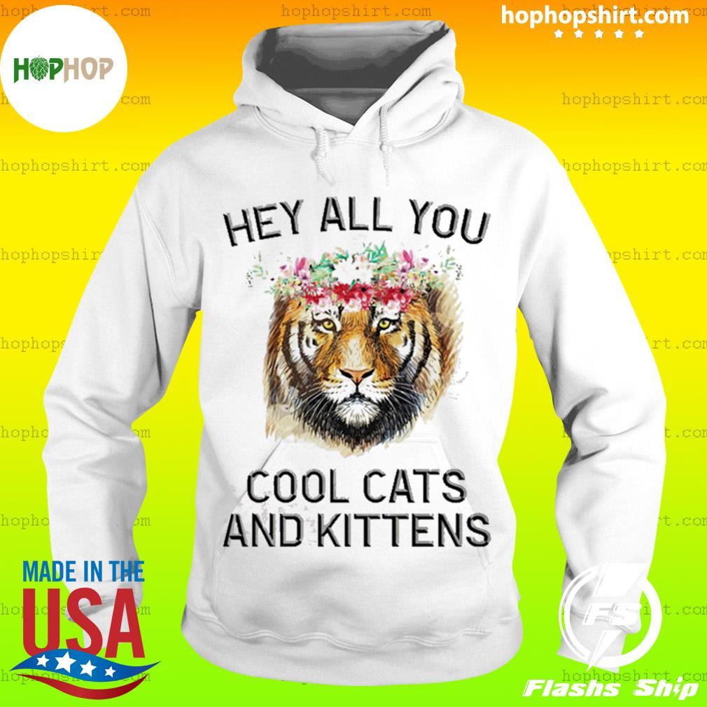 Joe Exotic Tiger Hey all you cool cats and kittens s Hoodie
