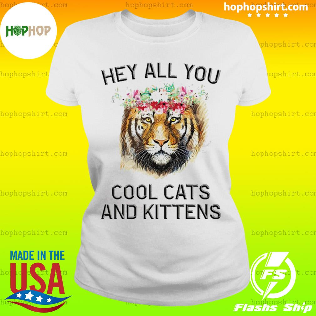 Joe Exotic Tiger Hey all you cool cats and kittens s Ladies Tee