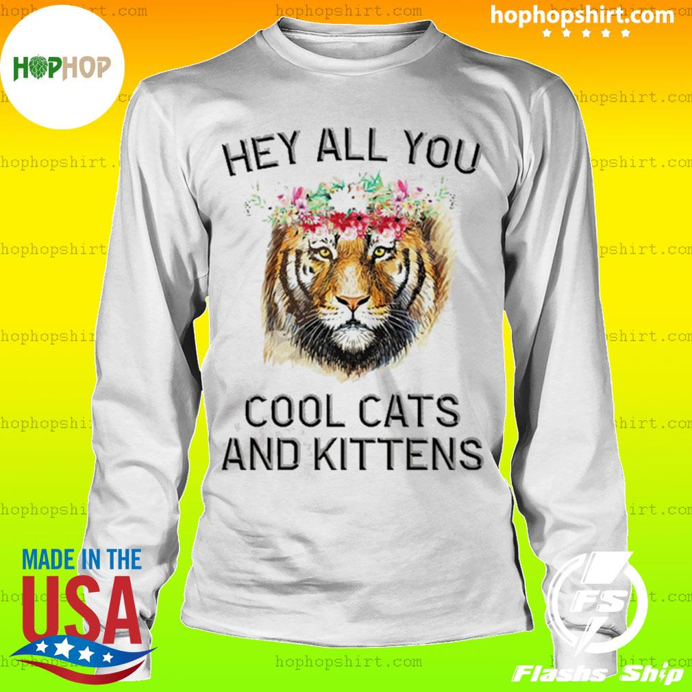 Joe Exotic Tiger Hey all you cool cats and kittens s LongSleeve