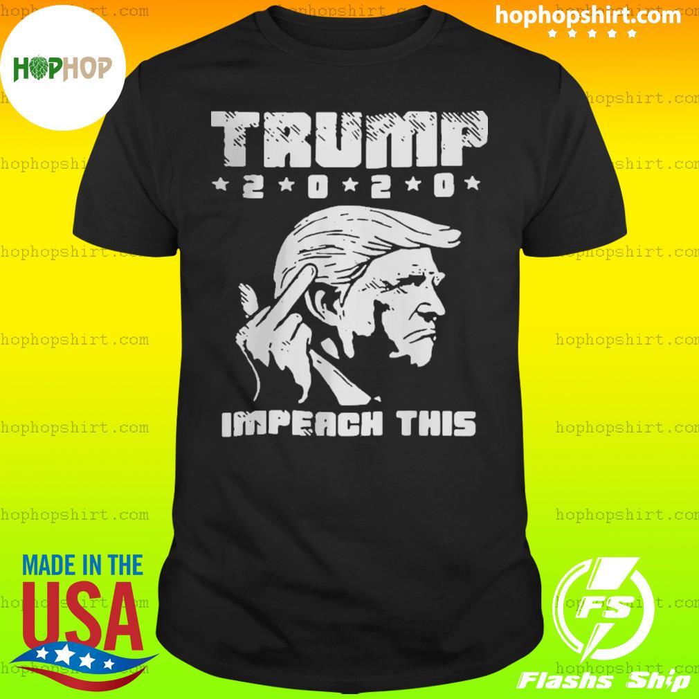 Trump Fuck 2020 Impeach This shirt