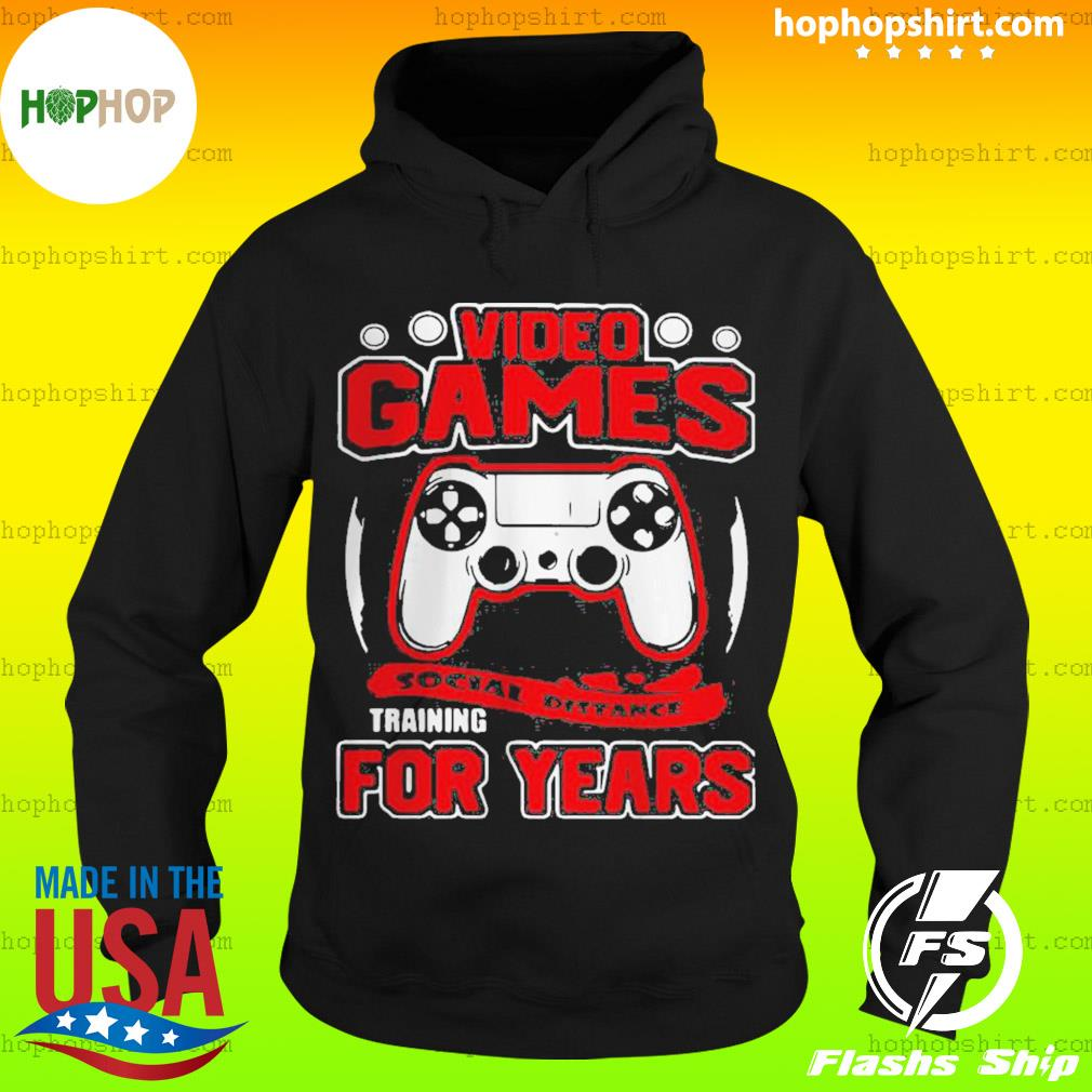 Video Games Social Distance Training For Years Shirt Hoodie