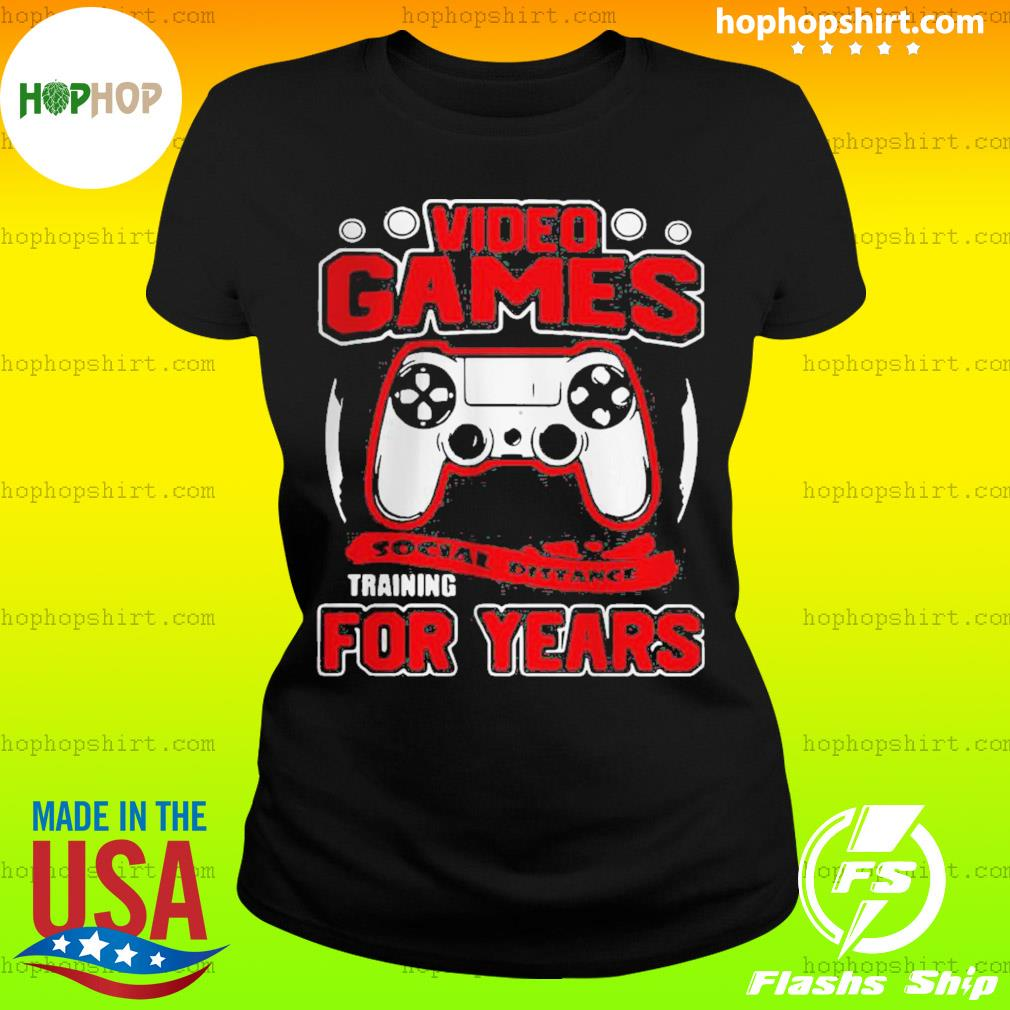 Video Games Social Distance Training For Years Shirt Ladies Tee