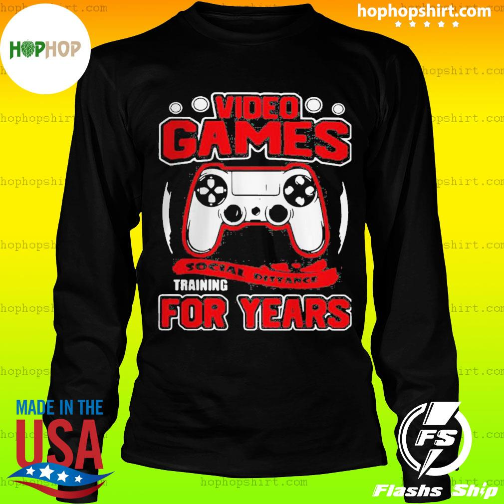 Video Games Social Distance Training For Years Shirt LongSleeve