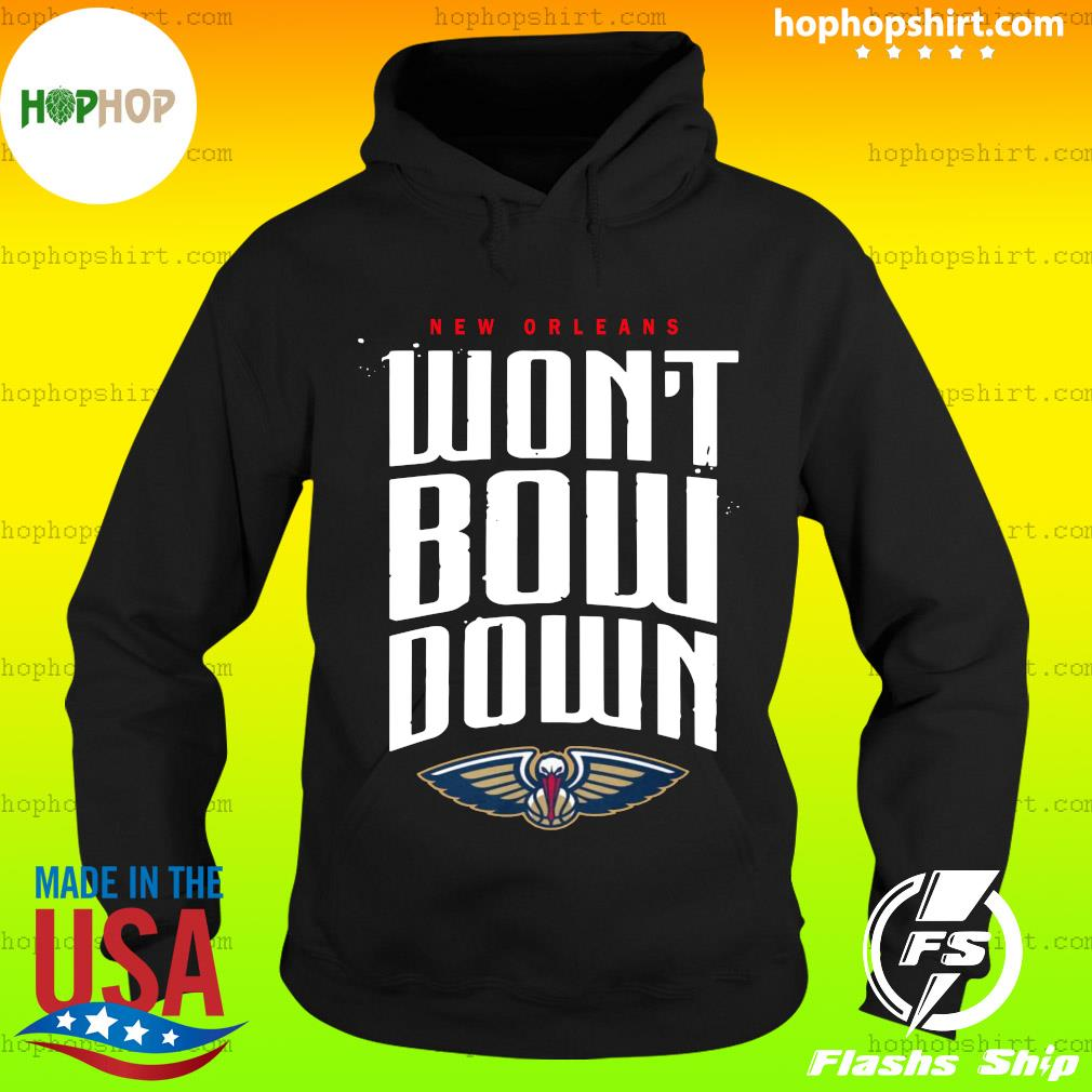 2020 New Orleans Pelicans Won't Bow Down T-Shirt Hoodie