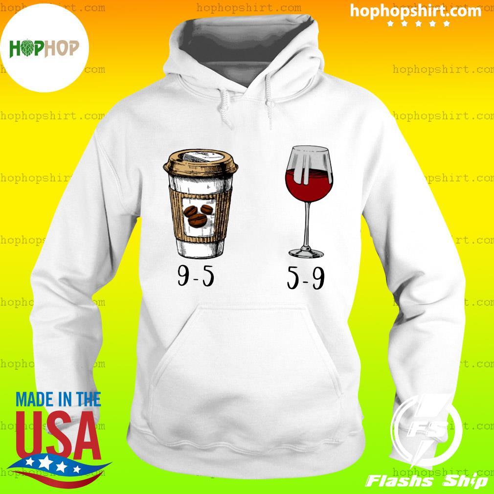 9-5 Drink Coffee And Wine 5-9 Shirt Hoodie