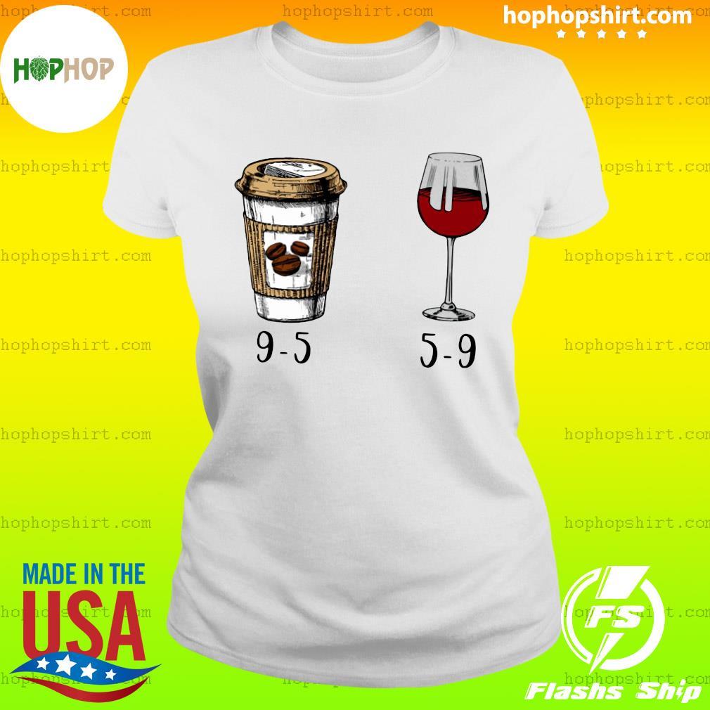 9-5 Drink Coffee And Wine 5-9 Shirt Ladies Tee
