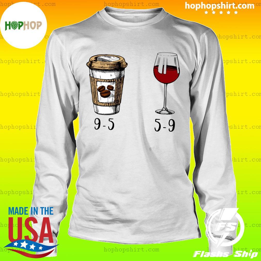 9-5 Drink Coffee And Wine 5-9 Shirt LongSleeve