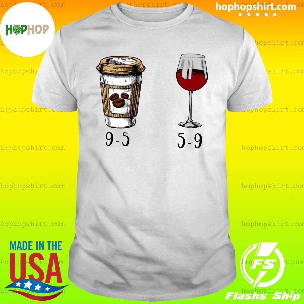 9-5 Drink Coffee And Wine 5-9 Shirt