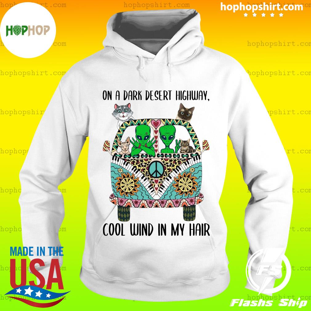 Alien And Cats On A Dark Desert Highway Cool Wind In My Hair Shirt Hoodie