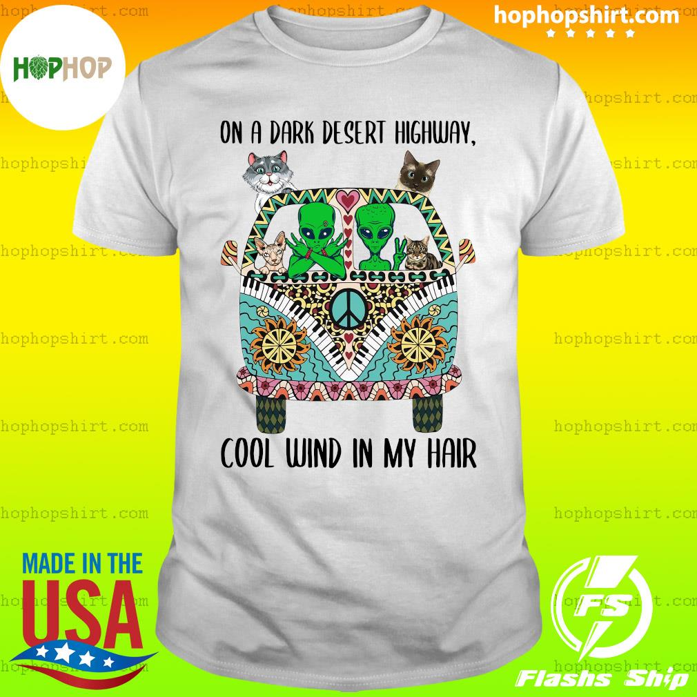 Alien And Cats On A Dark Desert Highway Cool Wind In My Hair Shirt