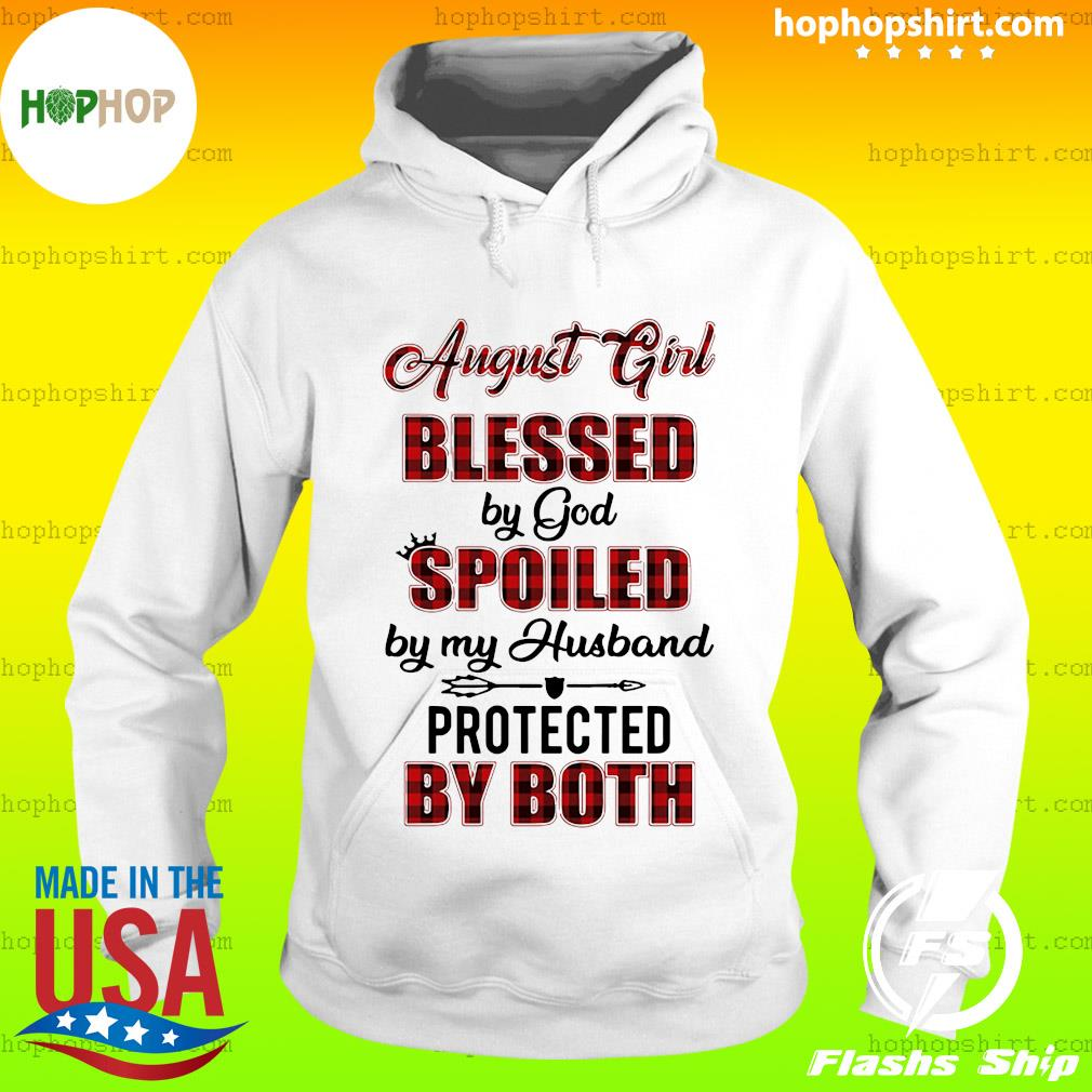 August Girl Blessed By God Spoiled By My Husband Protected By Both Shirt Hoodie