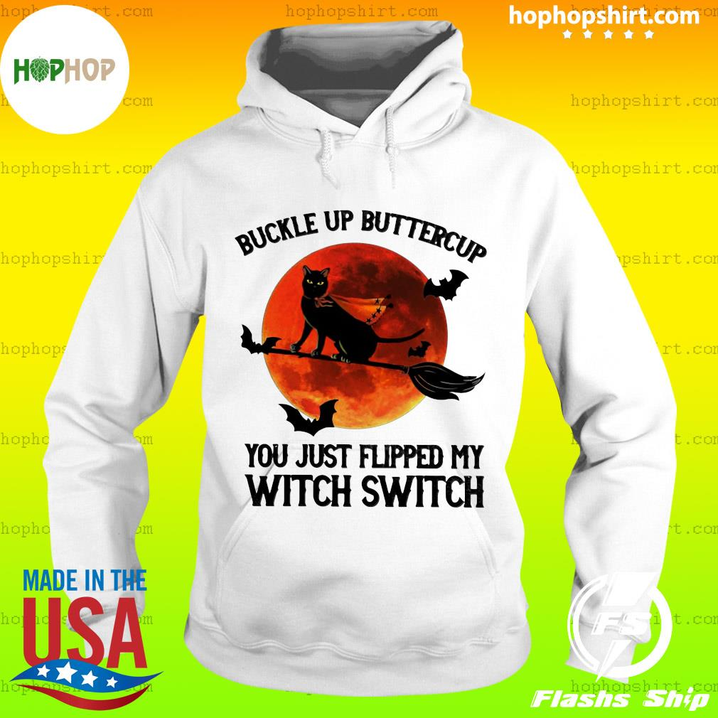 Black Cat Buckle Up Buttercup You Just Flipped My Witch Switch Moon Shirt Hoodie