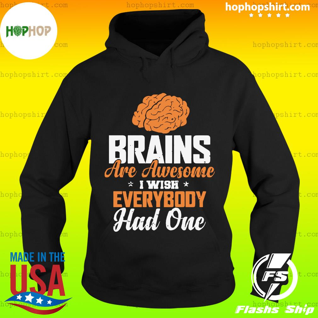 Brains Are Awesome I Wish Everybody Had One Shirt Hoodie