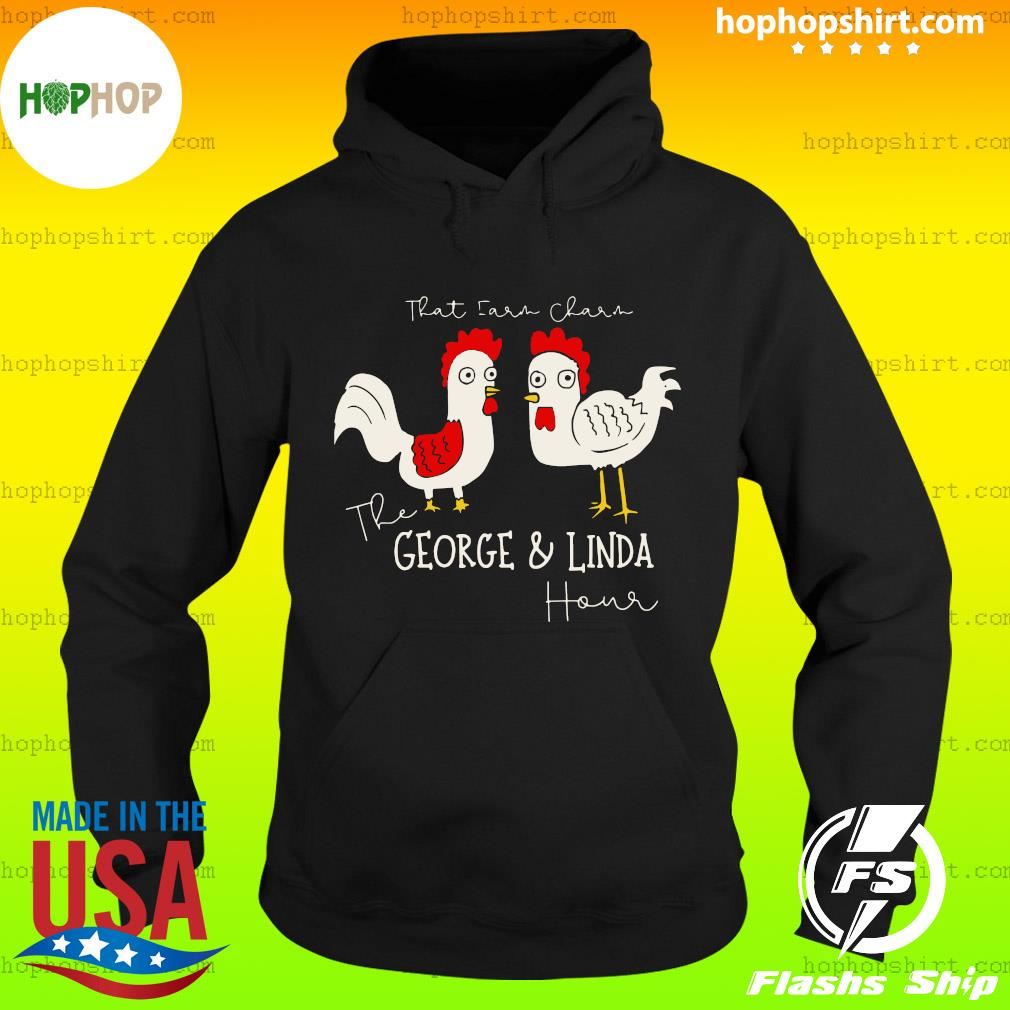 Chicken That Ear Char The George And Linda Hour Shirt Hoodie