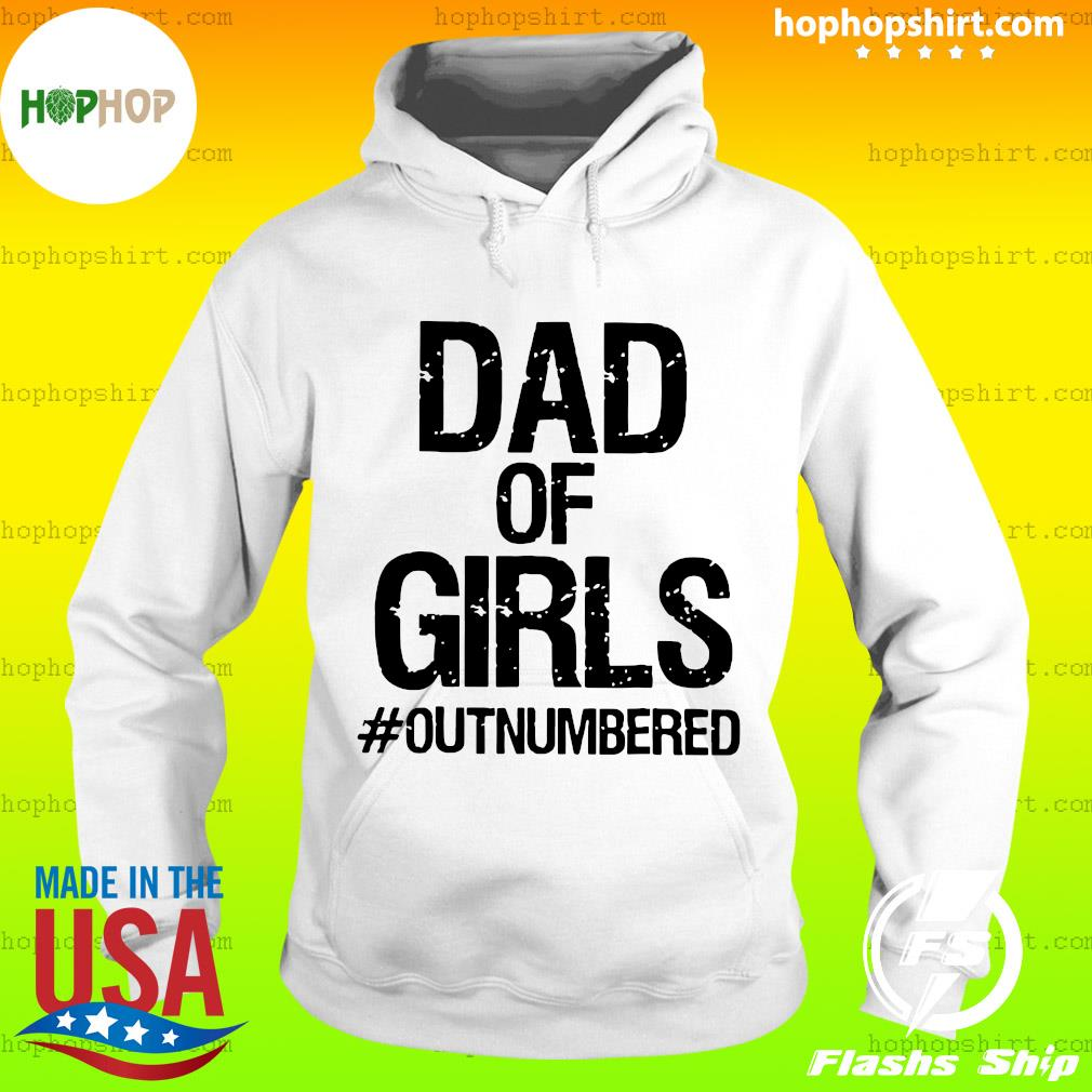 Dad Of Girls Outnumbered Shirt Hoodie
