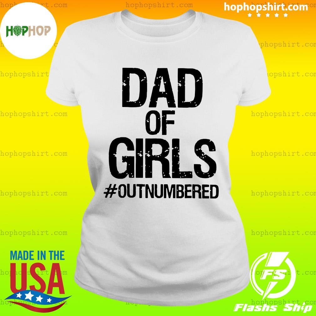 Dad Of Girls Outnumbered Shirt Ladies Tee