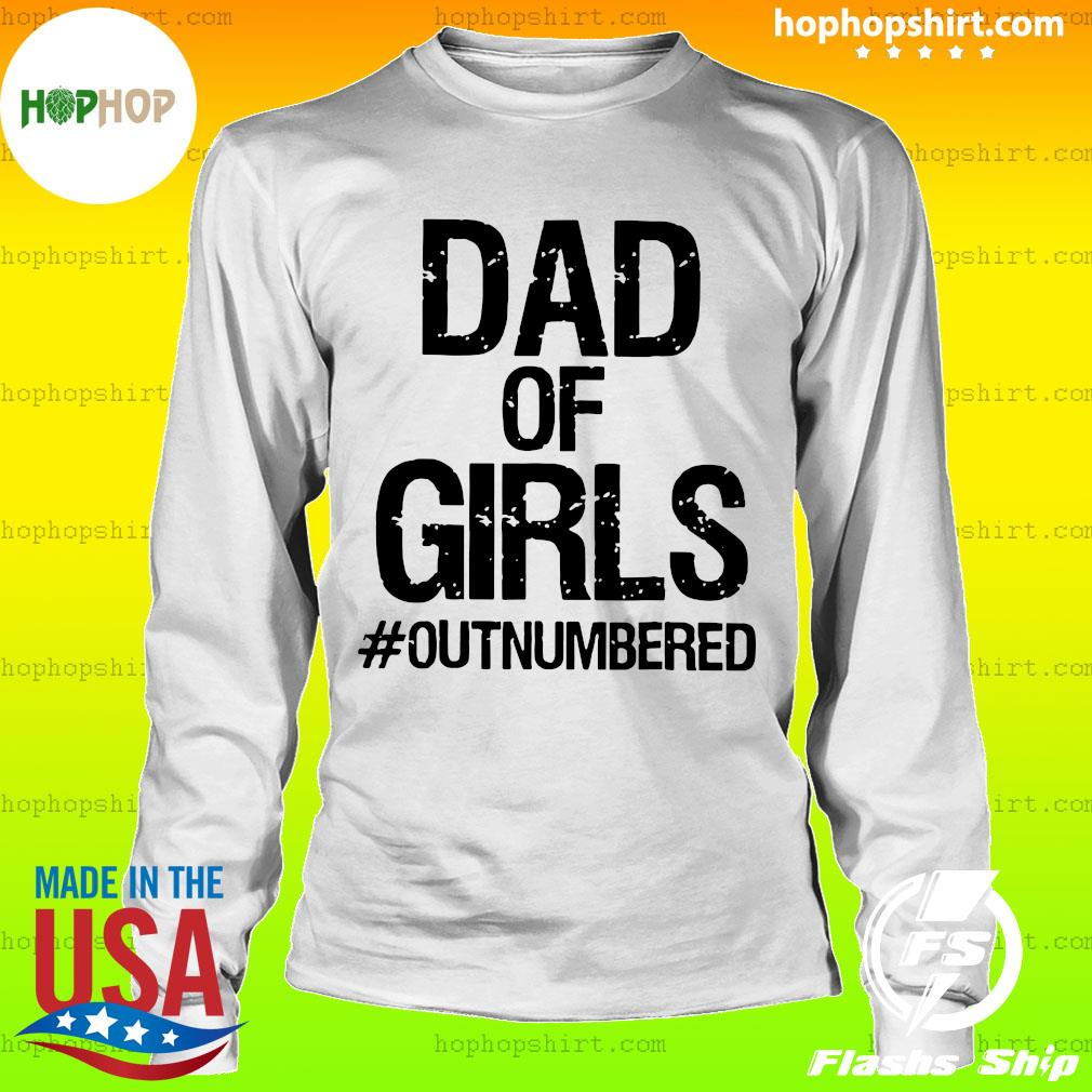 Dad Of Girls Outnumbered Shirt LongSleeve