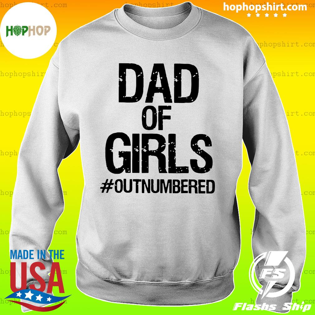Dad Of Girls Outnumbered Shirt Sweater