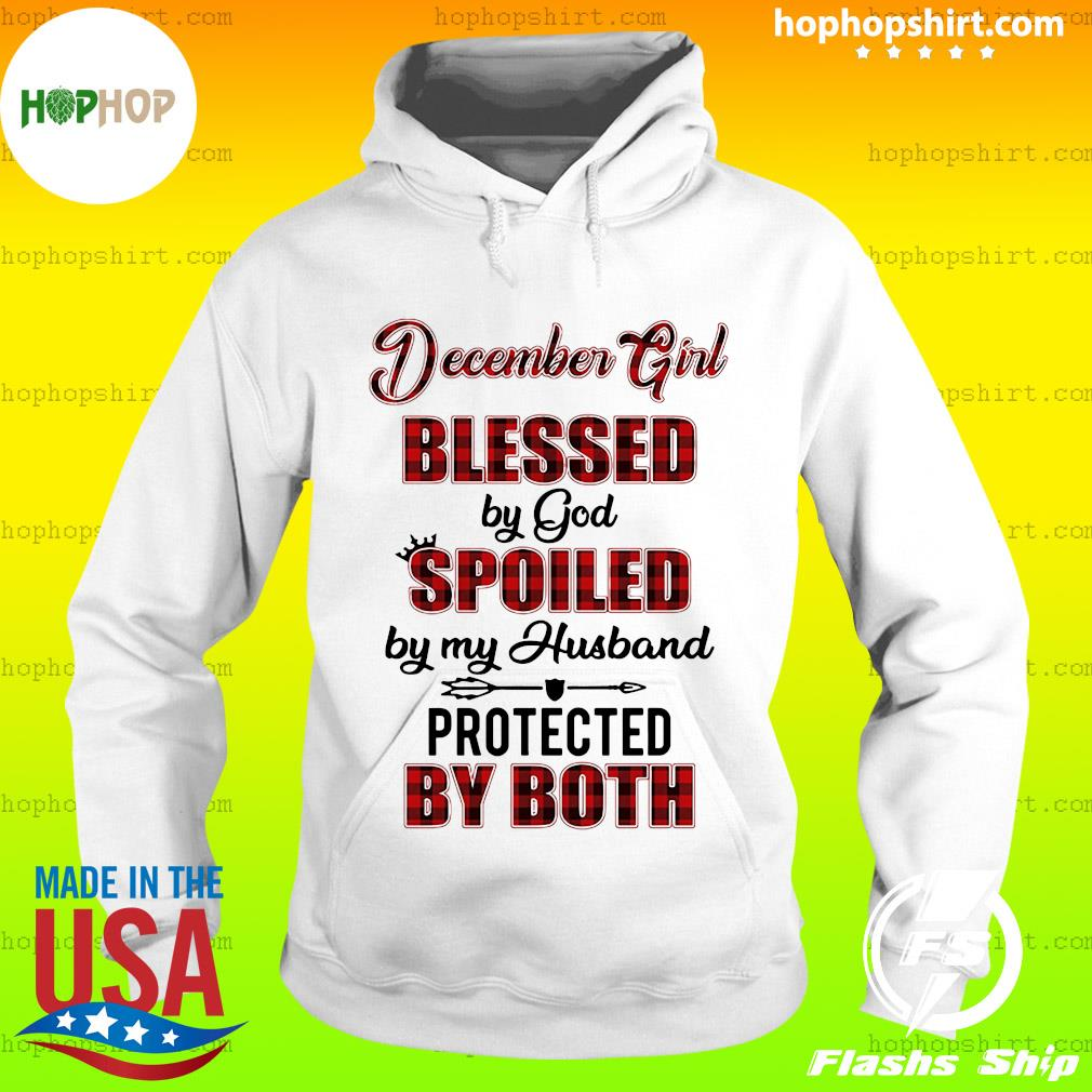 December Girl Blessed By God Spoiled By My Husband Protected By Both Shirt Hoodie