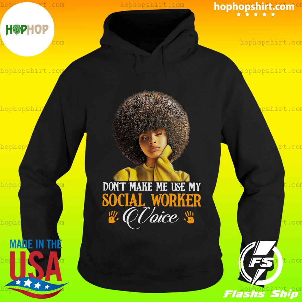 Don't Make Me Use My Social Worker Voice Shirt Hoodie