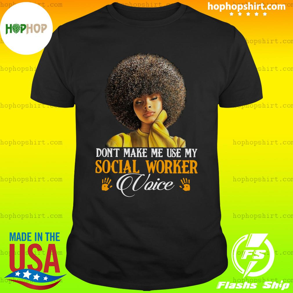 Don't Make Me Use My Social Worker Voice Shirt