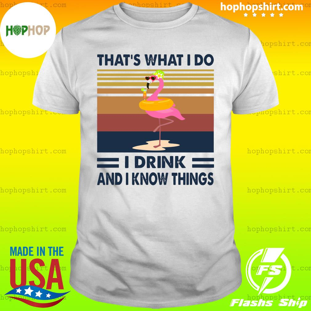 Flamingo swimming that's what I do I drink and I know things vintage retro shirt
