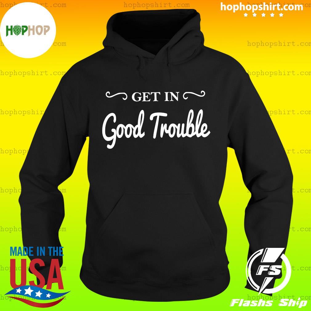 Get In Good Trouble T-Shirt Hoodie
