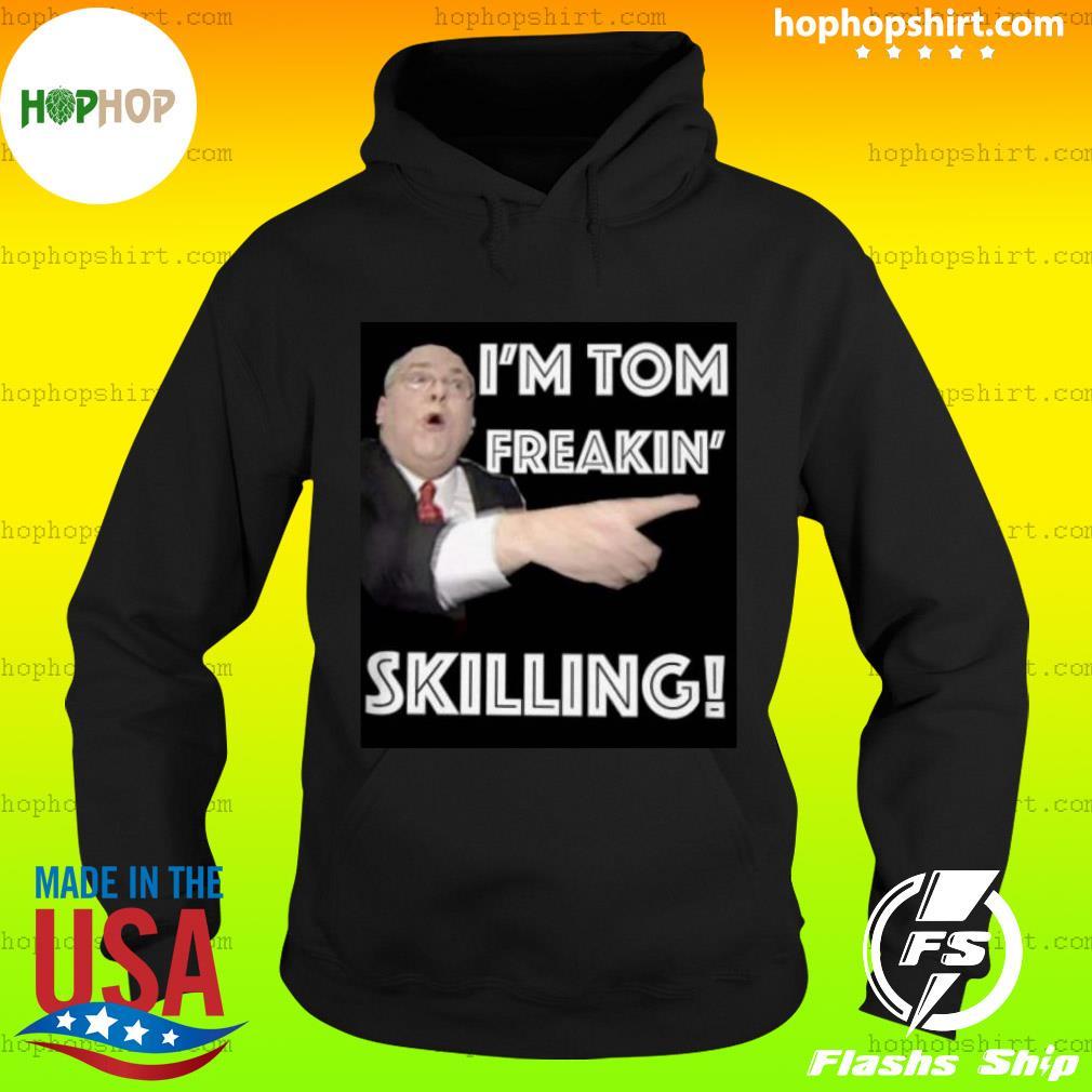 I'm tom freakin' skilling 2020 s Hoodie