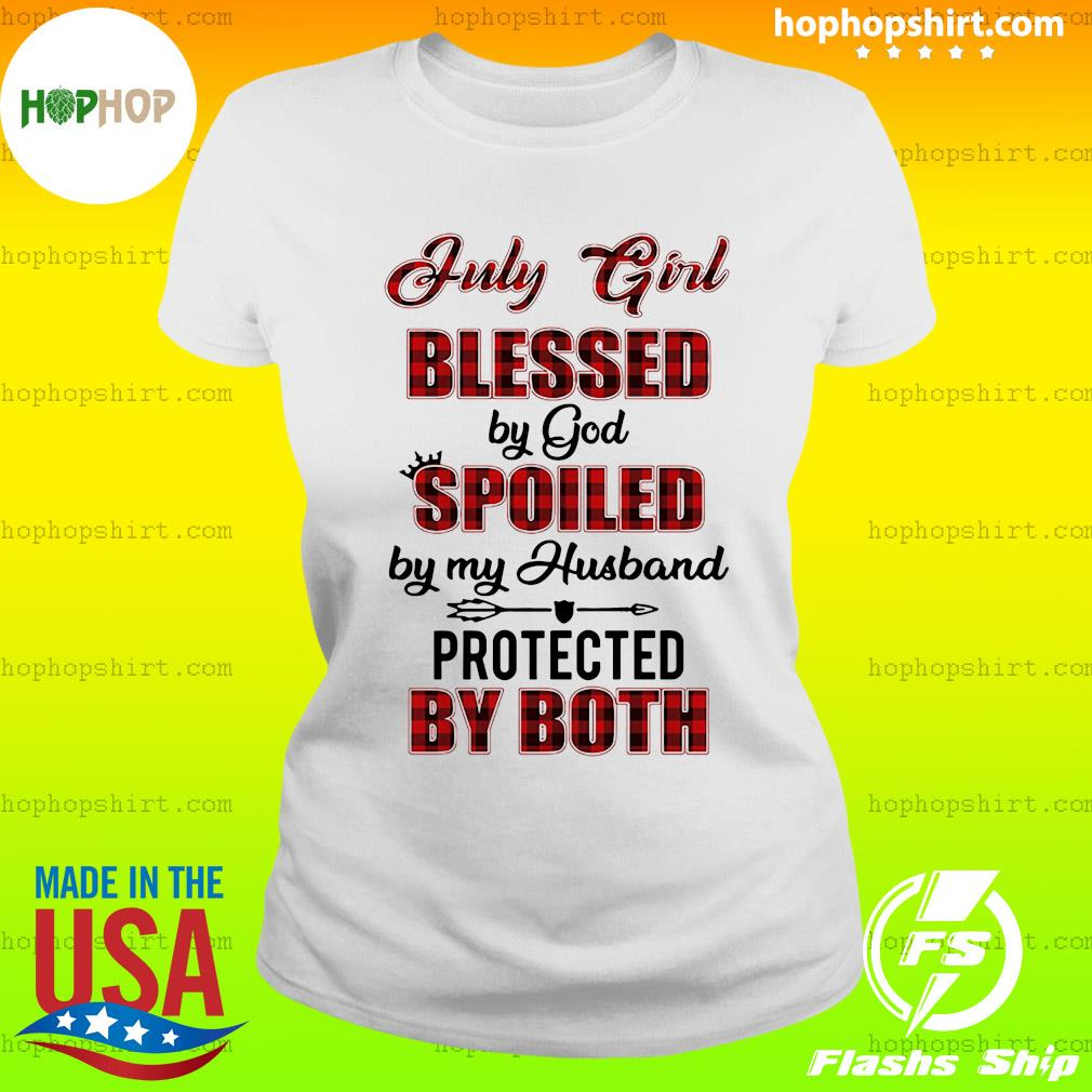 July Girl Blessed By God Spoiled By My Husband Protected By Both Shirt Ladies Tee