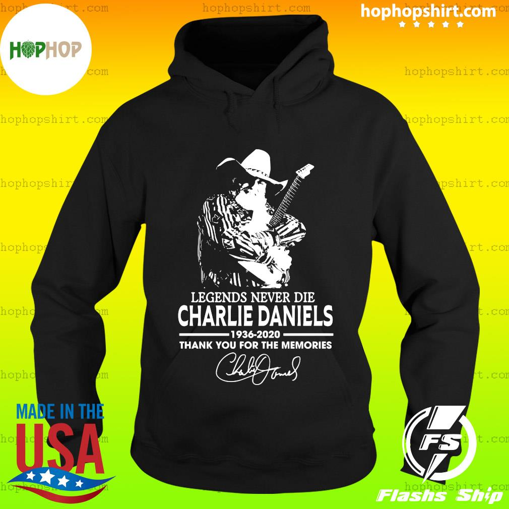 Legends Never Die Charlie Daniels 1936 2020 Thank You For The Memories Signature Shirt Hoodie
