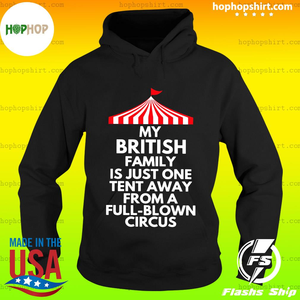 My British Family Is Just One Tent Away From A Full Blown Circus Shirt Hoodie