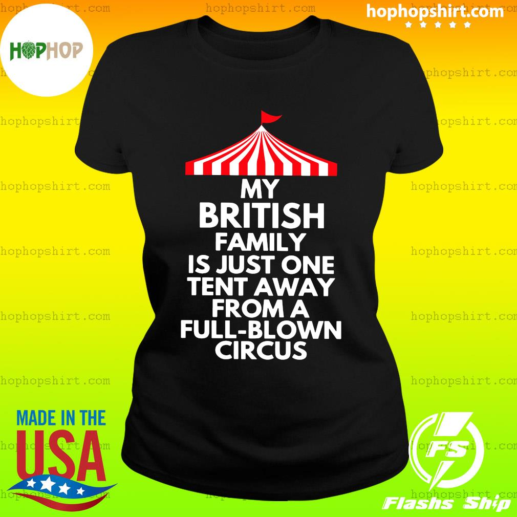 My British Family Is Just One Tent Away From A Full Blown Circus Shirt Ladies Tee