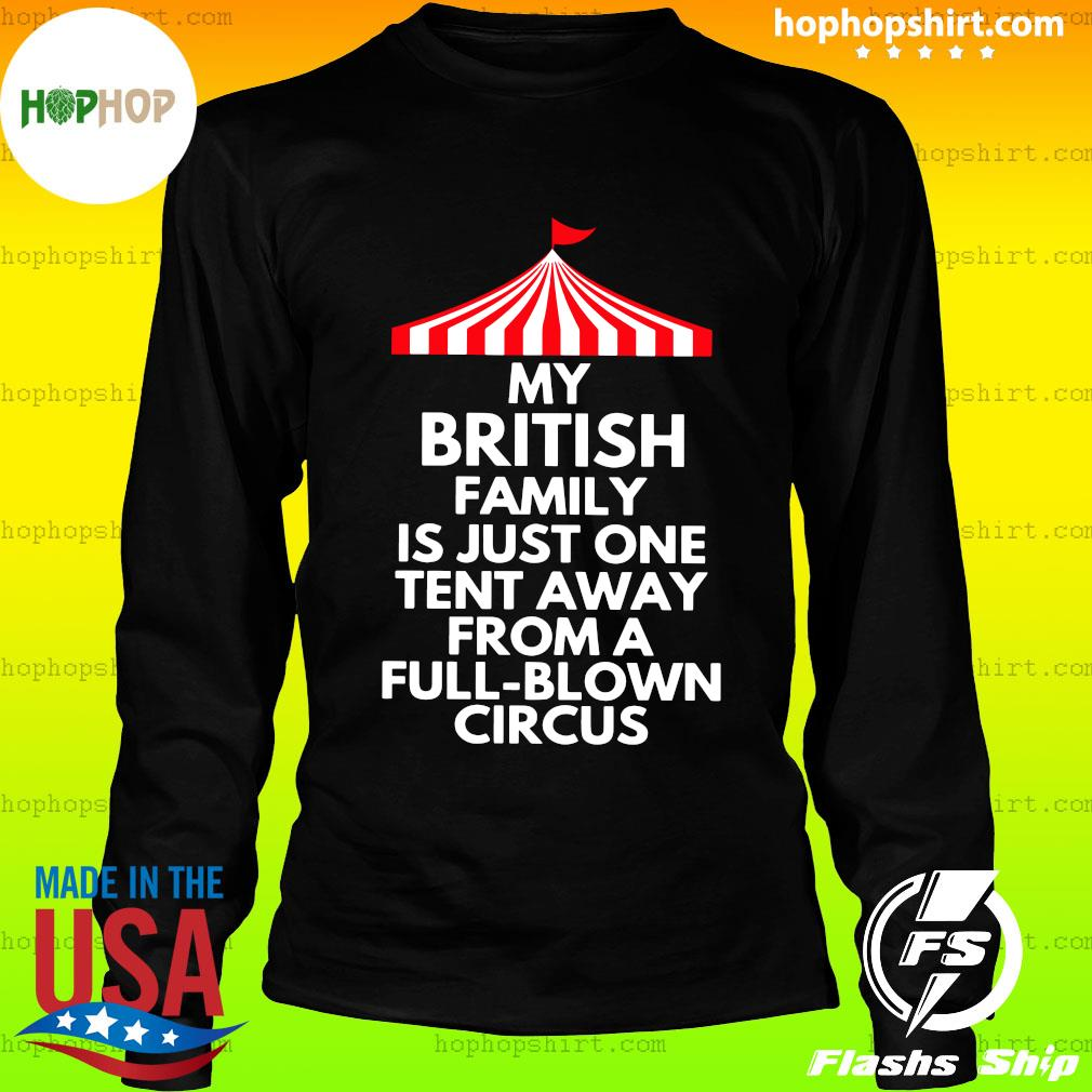My British Family Is Just One Tent Away From A Full Blown Circus Shirt LongSleeve