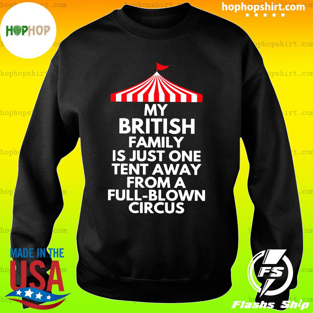 My British Family Is Just One Tent Away From A Full Blown Circus Shirt Sweater
