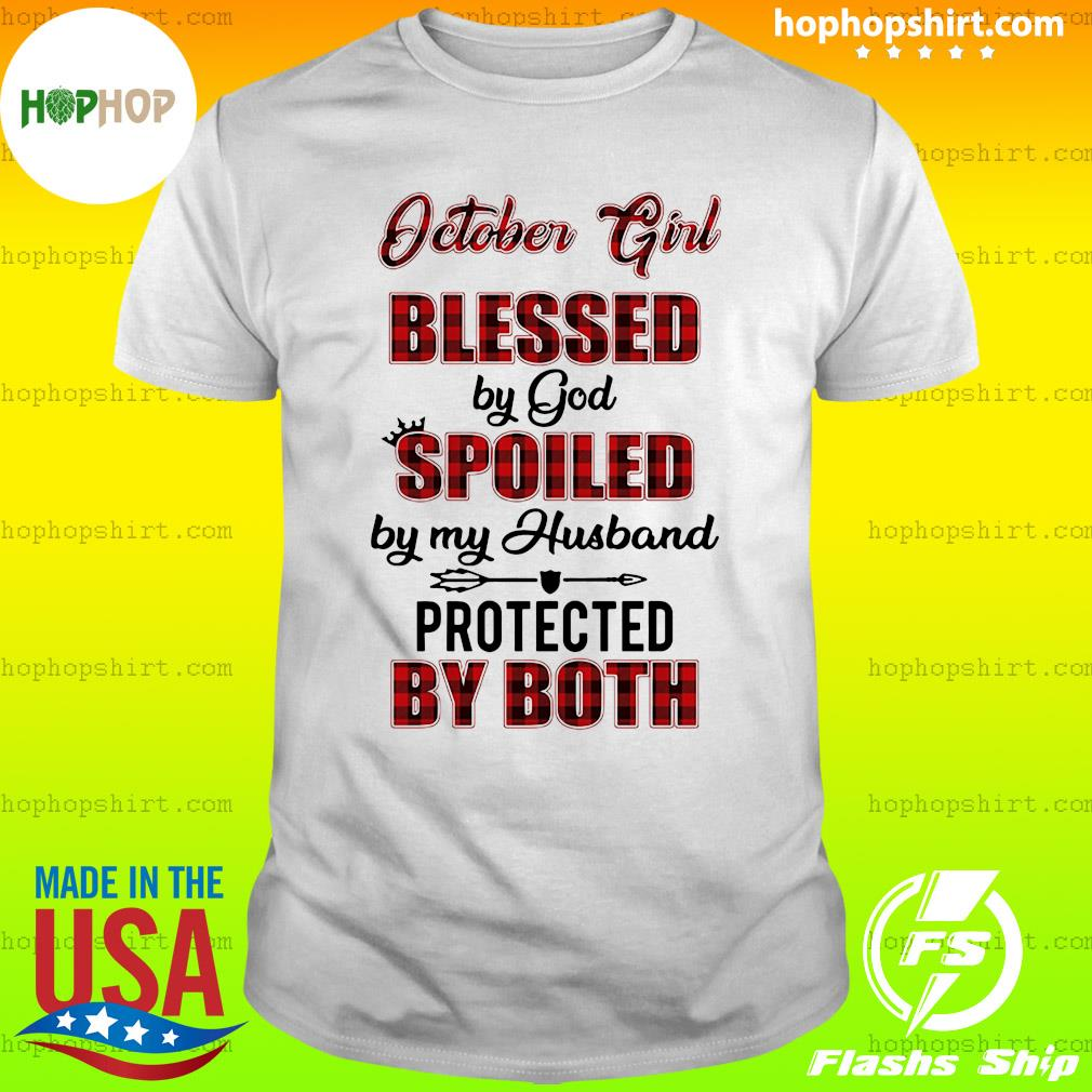 October Girl Blessed By God Spoiled By My Husband Protected By Both Shirt