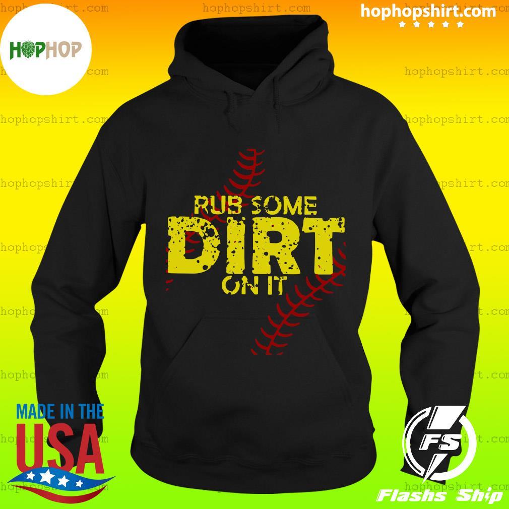 Rub Some Dirt On It Shirt Hoodie