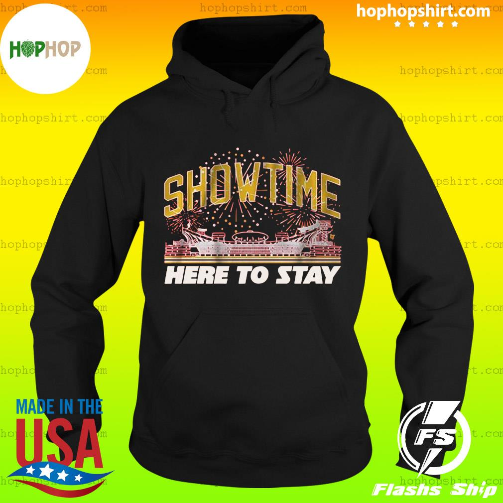 Show Time Here To Stay Shirt Hoodie