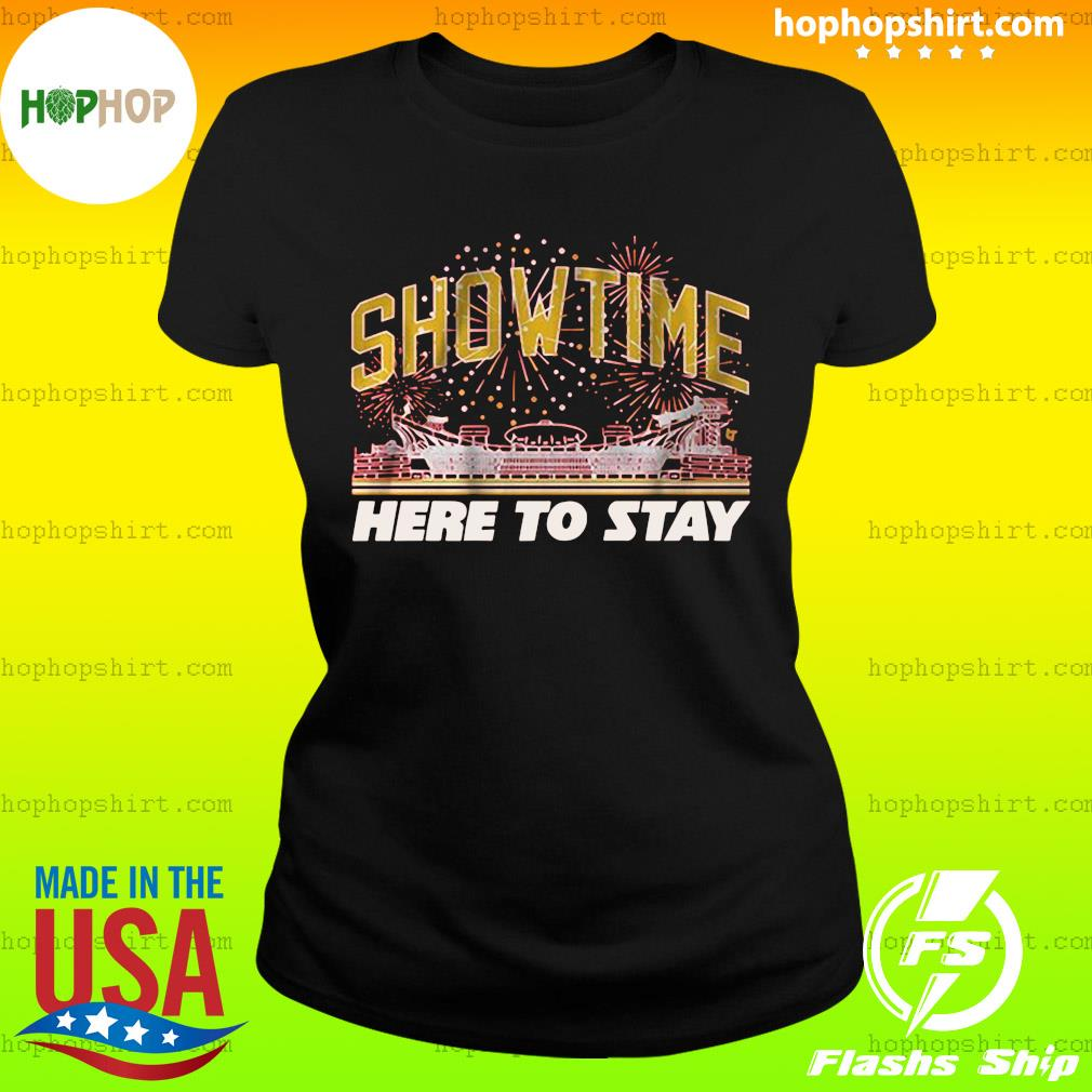 Show Time Here To Stay Shirt Ladies Tee