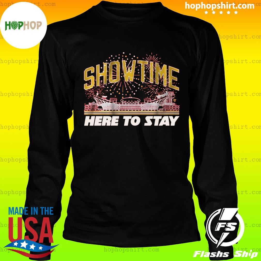 Show Time Here To Stay Shirt LongSleeve