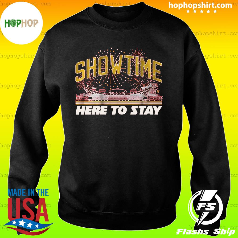 Show Time Here To Stay Shirt Sweater
