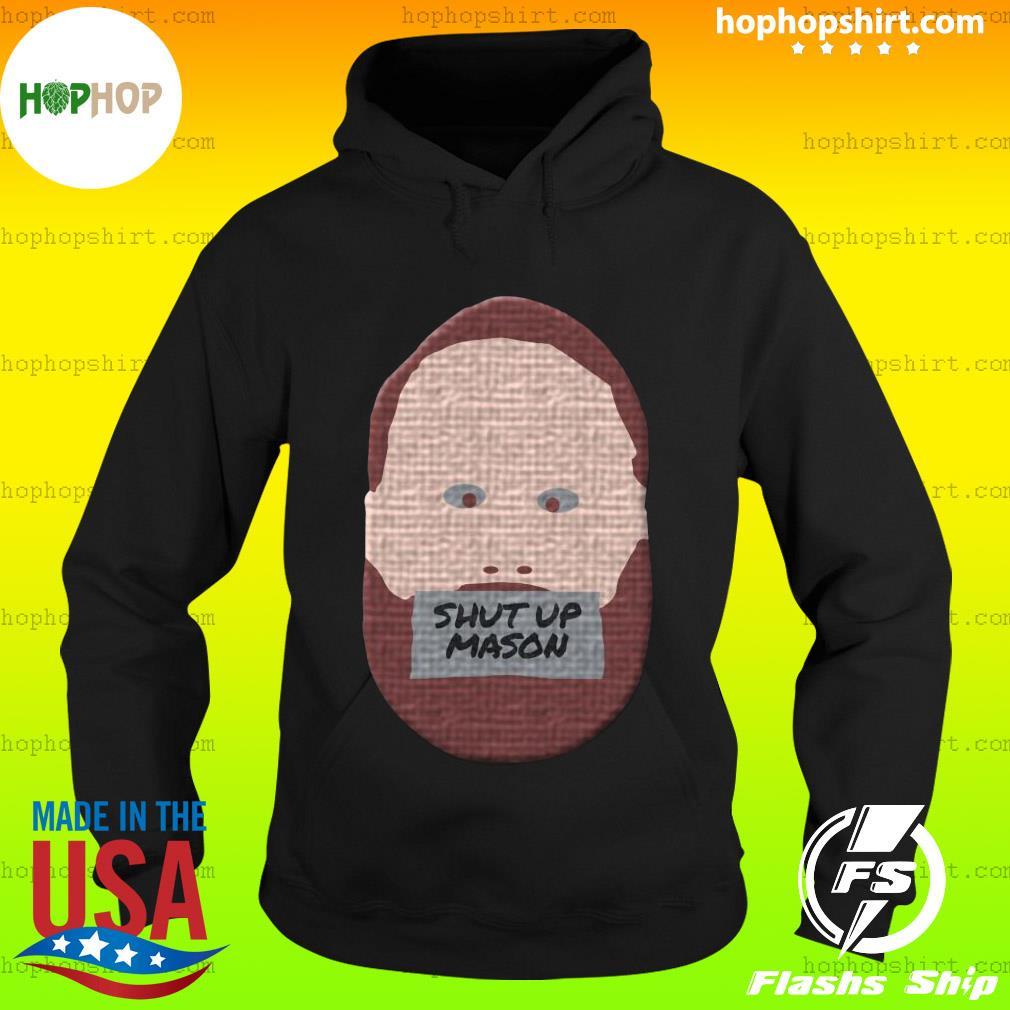 Shut Up Mason Shirt Hoodie