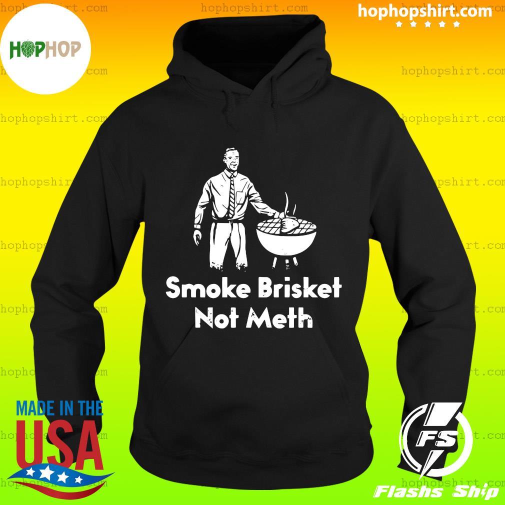 Smoke Brisket Not Meth Shirt Hoodie