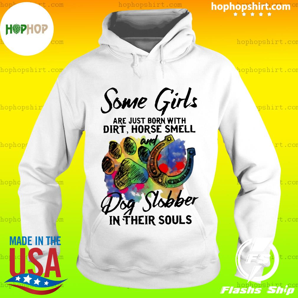 Some Girls Are Just Born With Dirt Horse Smell And Dog Slobber In Their Souls Shirt Hoodie