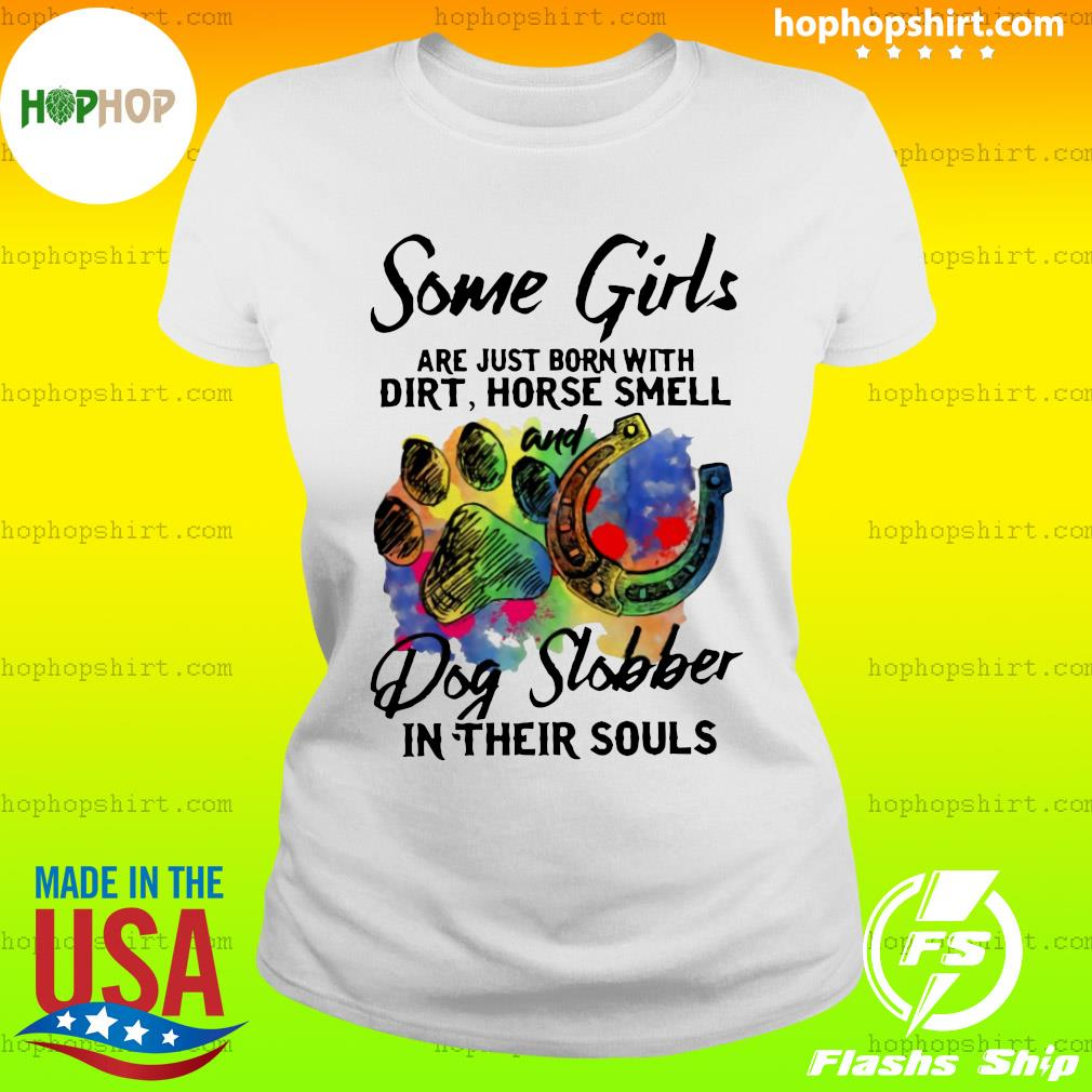 Some Girls Are Just Born With Dirt Horse Smell And Dog Slobber In Their Souls Shirt Ladies Tee