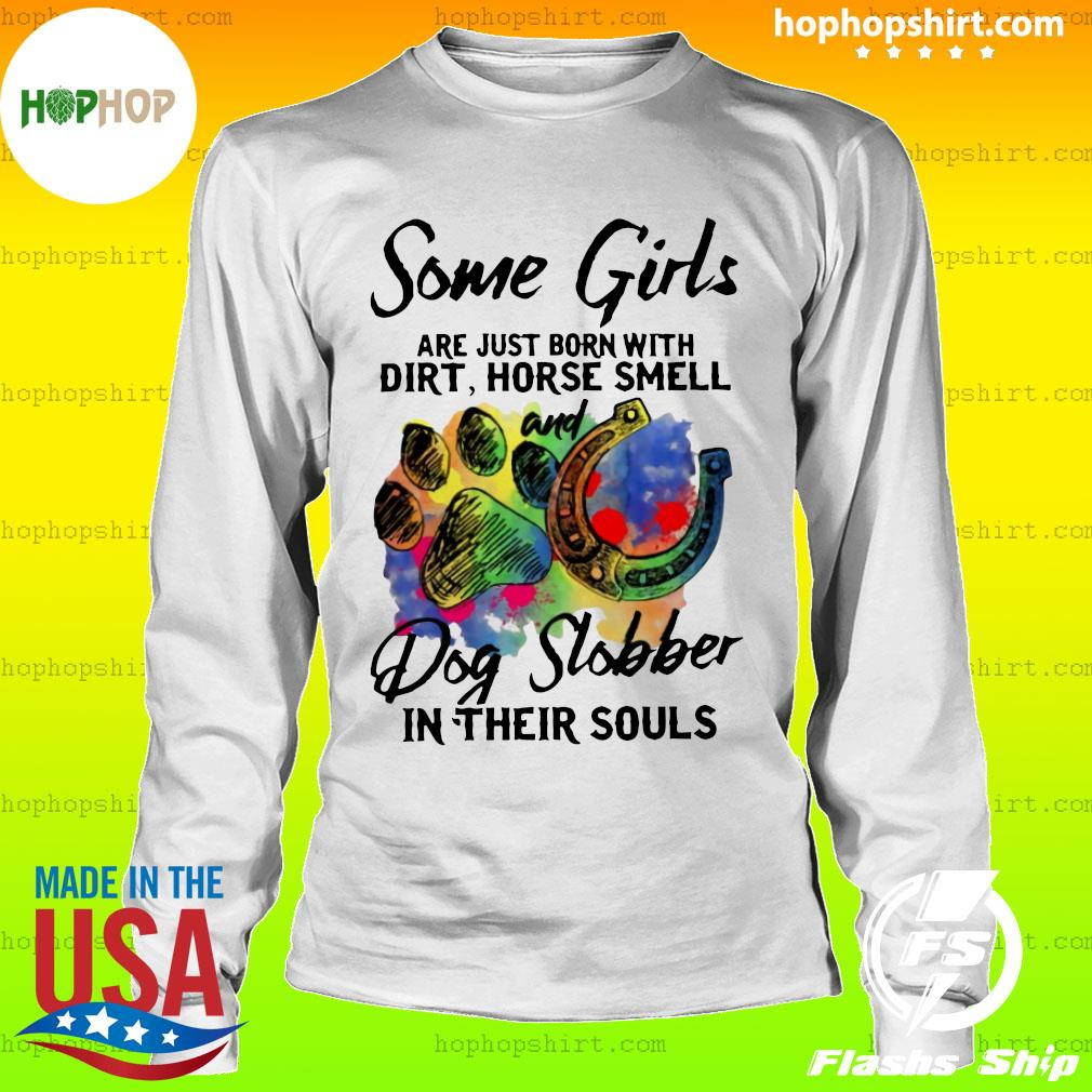Some Girls Are Just Born With Dirt Horse Smell And Dog Slobber In Their Souls Shirt LongSleeve