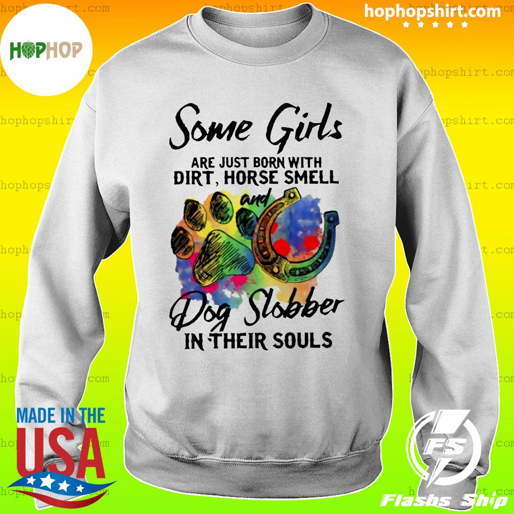 Some Girls Are Just Born With Dirt Horse Smell And Dog Slobber In Their Souls Shirt Sweater